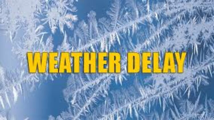FRIDAY, JANUARY 15TH WEATHER DELAY